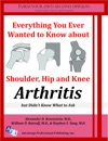 Everything You Ever Wanted To Know About Shoulder Hip And Knee Arthritis But Didnt Know What To Ask