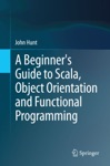 A Beginners Guide To Scala Object Orientation And Functional Programming