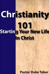 Christianity 101 Starting Your New Life In Christ