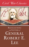 Recollections And Letters Of General Robert E Lee Civil War Classics