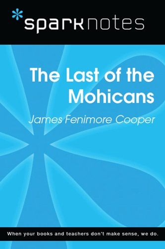 The Last of the Mohicans SparkNotes Literature Guide