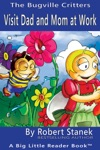 Visit Dad And Mom At Work A Bugville Critters Picture Book