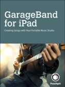 GarageBand for iPad: Creating Songs with ... - Robert Brock Cover Art