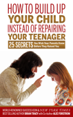 How to Build Up Your Child Instead of Repairing Your Teenager