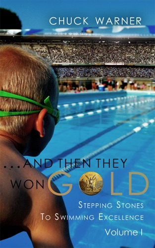 And Then They Won Gold Stepping Stones to Swimming Excellence - Volume 1