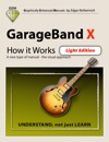 GarageBand X - How It Works Light Edition