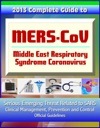 2013 Complete Guide To MERS-CoV Middle East Respiratory Syndrome Coronavirus Serious Emerging Threat Related To SARS Clinical Management Prevention And Control Official Guidelines