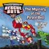 Transformers Rescue Bots The Mystery Of The Pirate Bell