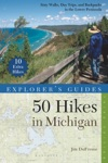 Explorers Guide 50 Hikes In Michigan Sixty Walks Day Trips And Backpacks In The Lower Peninsula Third Edition