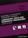 Blackwells Five-Minute Veterinary Consult Laboratory Tests And Diagnostic Procedures