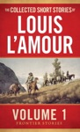 The Collected Short Stories Of Louis LAmour Volume 1