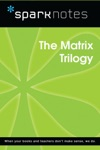 The Matrix Trilogy SparkNotes Film Guide