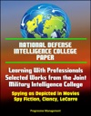 National Defense Intelligence College Paper Learning With Professionals - Selected Works From The Joint Military Intelligence College - Spying As Depicted In Movies Spy Fiction Clancy LeCarre