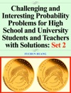 Challenging And Interesting Probability Problems For High School And University Students And Teachers With Solutions Set 2