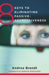 8 Keys To Eliminating Passive-Aggressiveness 8 Keys To Mental Health