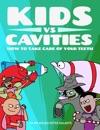 Kids Vs Cavities How To Take Care Of Your Teeth