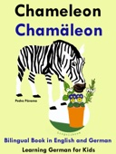 Bilingual Book in English and German: Chameleon - Chamäleon - Learn German Collection