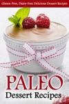 Paleo Dessert Recipes Gluten-Free Dairy-Free Delicious Dessert Recipes