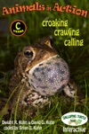Animals In Action Croaking Crawling Calling