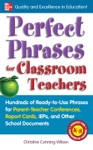 Perfect Phrases For Classroom Teachers  Hundreds Of Ready-to-Use Phrases For Parent-Teacher Conferences Report Cards IEPs And Other School
