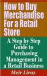 How To Buy Merchandise For A Retail Store A Step By Step Guide To Purchasing Management In A Retail Business