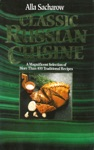 Classic Russian Cuisine A Magnificent Selection Of More Than 400 Traditional Recipes