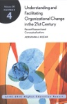 Understanding And Facilitating Organizational Change In The 21st Century Recent Research And Conceptualizations