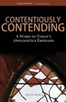 Contentiously Contending A Word To Todays Apologetics Emphasis