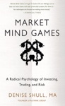 Market Mind Games A Radical Psychology Of Investing Trading And Risk