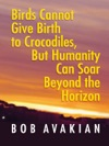 Birds Cannot Give Birth To Crocodiles But Humanity Can Soar Beyond The Horizon