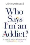 Who Says Im An Addict