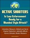 Active Shooters Is Law Enforcement Ready For A Mumbai Style Attack Columbine Massacre Klebold And Harris Virginia Polytechnic Gabrielle Giffords Aurora Colorado Beslan Massacre