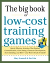Big Book Of Low-Cost Training Games Quick Effective Activities That Explore Communication Goal Setting Character Development Teambuilding And More - And Wont Break The Bank