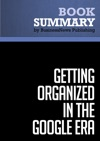 Summary Getting Organized In The Google Era - Douglas C Merril And James A Martin