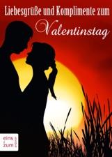 Liebesgrüße Und Komplimente Zum Valentinstag   Liebeserklärungen Und Süße  Zitate Für Verliebte