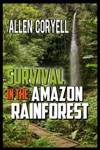 Survival In The Amazon Rainforest
