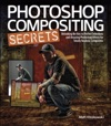 Photoshop Compositing Secrets Unlocking The Key To Perfect Selections And Amazing Photoshop Effects For Totally Realistic Composites