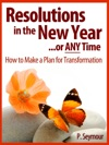 Resolutions In The New Yearor Any Time How To Make A Plan For Transformation
