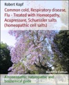 Cold And Respiratory Disease - Treatment With Homeopathy Acupressure And Schuessler Salts Homeopathic Cell Salts