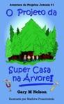 O Projeto Da Super Casa Na Rvore Aventura De Projetos Juvenis 1
