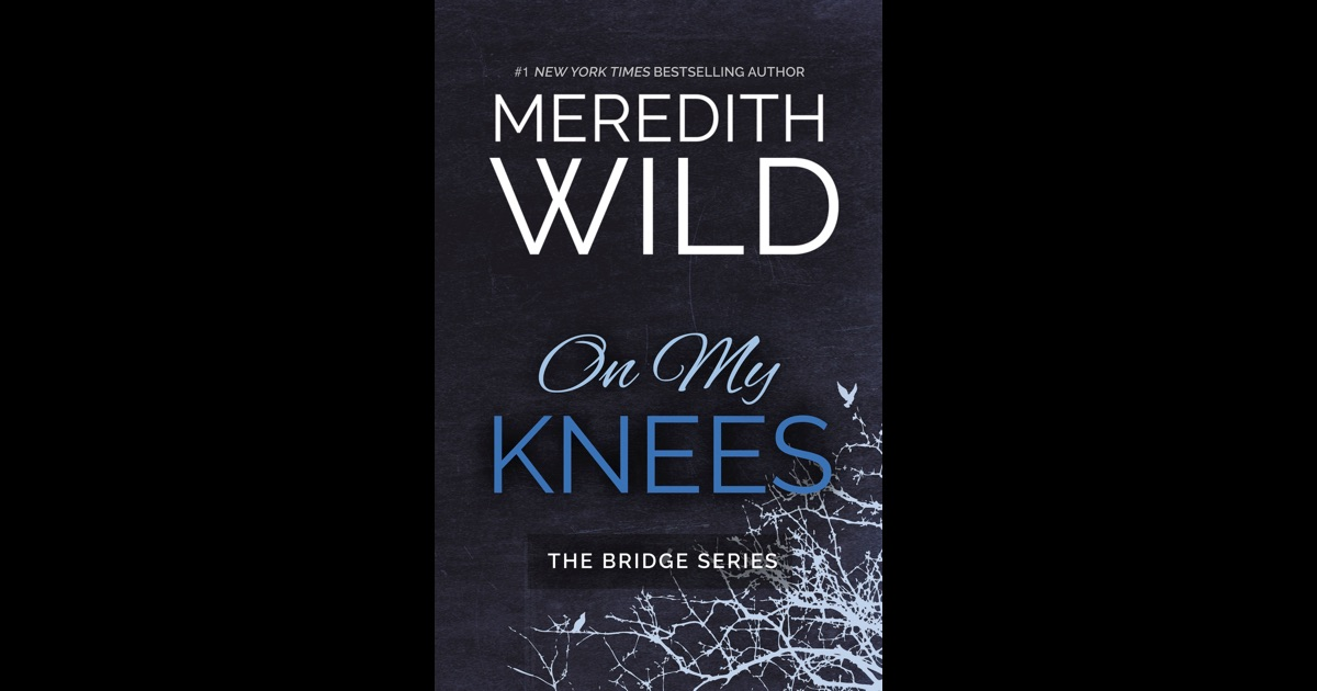 on my knees by meredith wild on ibooks. Black Bedroom Furniture Sets. Home Design Ideas