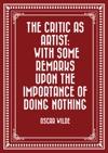 The Critic As Artist With Some Remarks Upon The Importance Of Doing Nothing