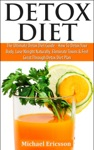 Detox Diet The Ultimate Detox Diet Guide - How To Detox Your Body Lose Weight Naturally Eliminate Toxins  Feel Great Through Detox Diet Plan