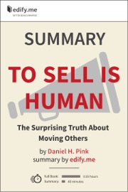 TO SELL IS HUMAN: THE SURPRISING TRUTH ABOUT MOVING OTHERS – IN-DEPTH SUMMARY