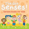 Ive Got Senses Senses Books For Kids