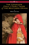 The Complete Folk  Fairy Tales Of The Brothers Grimm Wisehouse Classics - The Complete And Authoritative Edition