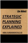 Strategic Planning Explained MBA Fundamentals - Things You Will Learn In A Business School Book 3