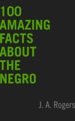 100 Amazing Facts About the Negro - J.A. Rogers Cover Art