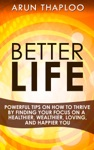 Better Life Powerful Tips On How To Thrive By Finding Your Focus On A Healthier Wealthier Loving And Happier You