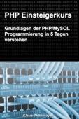 PHP Einsteigerkurs: Grundlagen der PHP/MySQL Programmierung in 5 Tagen verstehen